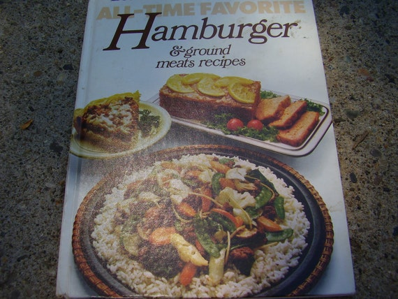 Vintage Better Homes And Gardens All Time Favorite Hamburger And Ground Meats Recipes