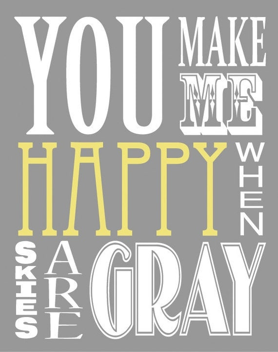 You Make Me Happy When Skies Are Gray ( 8x10 Fine Art Print )