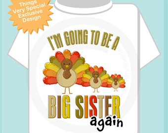 Thanksgiving Big Sister Again Shirt - I'm going to be a Big Sister Shirt - Big Sister Onesie - Turkey Big Sister Shirt Gift (09262011b)