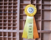 You Are So Rad - Prize Ribbon Yellow Award Rosette /// Vanessa Boer