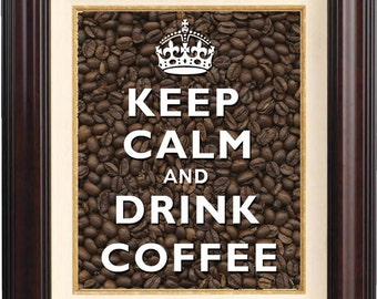 Keep calm and drink coffee Print, on coffee beans background,  Wall art. Keep calm art