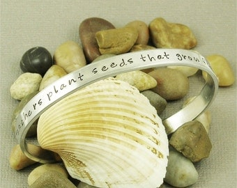 Teachers plant seeds that grow forever - Hand Stamped Aluminum Cuff Bracelet