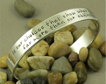 Harry Potter inspired Hand Stamped Aluminum Cuff Bracelet - It is our choices that show....