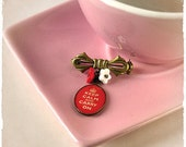 BROOCH - Keep Calm and Carry On Pin - Motivational quote - Vintage romantic