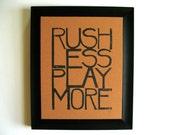 LINOCUT PRINT - Rush less BLACK letterpress typography poster on chipboard 8x10