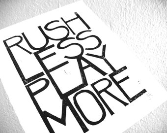 LINOCUT PRINT - Rush less play more BLACK letterpress typography poster 8x10