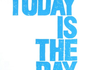 PRINT - Today is the day BLUE LINOCUT poster 8x10 letterpress typography poster
