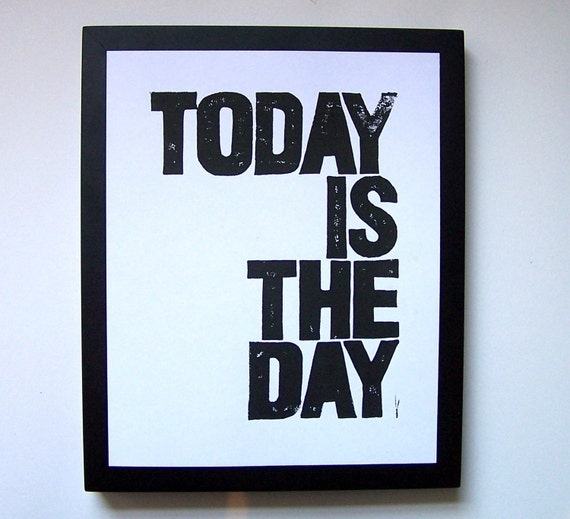 PRINT - Today is the day BLACK LINOCUT inspirational poster 8x10