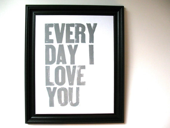 LETTERPRESS PRINT - Every day I love you - quote GREY typography poster 8x10