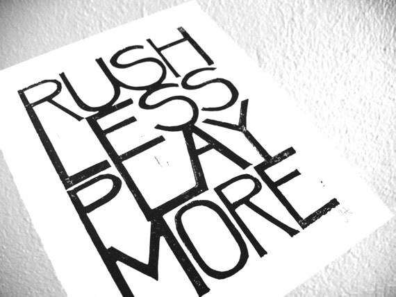 LINOCUT PRINT - Rush less play more BLACK letterpress typography poster 8x10