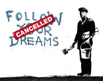 Follow Your Dreams CANCELLED - Banksy U.K. Street Graffiti Artist T-shirt