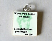 ELEANOR ROOSEVELT Pendant - When you cease to make a contribution - you begin to die