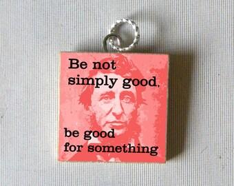 Thoreau Pendant - Be Good for something