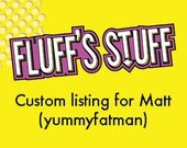 Custom Listing for Matt (yummyfatman)