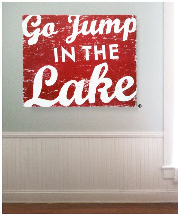 Large Oversized  Go Jump in the Lake rustic sign-  28 x 35 #1356