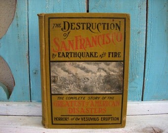 Antique Book - The Destruction of San Francisco by Earthquake and Fire - 1906 First Edition - Cabin Reading Material - Antique - Rare Book