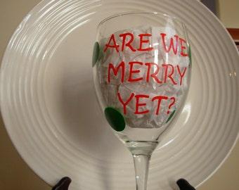 Are We Merry Yet Christmas Wine Glass handpainted