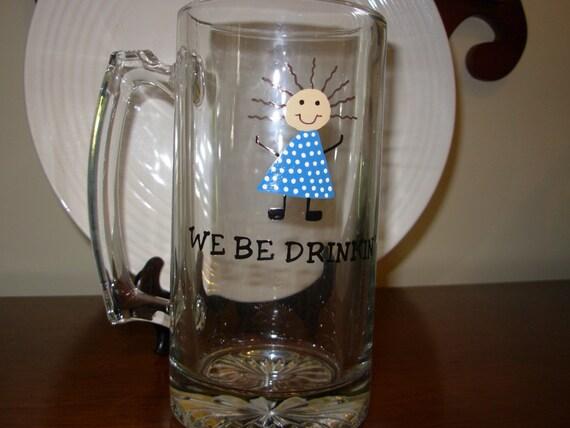 Handpainted  Beer Mug We Be Drinkin', painted mug, personalized mug, personalized glassware, painted glass