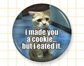 """LOL Cat Pin or Magnet """"I Made You A Cookie"""" - Funny Cat Meme Pinback Button Badge or Fridge Magnet - 1.25"""""""