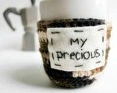 Funny coffee mug Cozy Tea Cup My Precious crochet handmade cozy cover