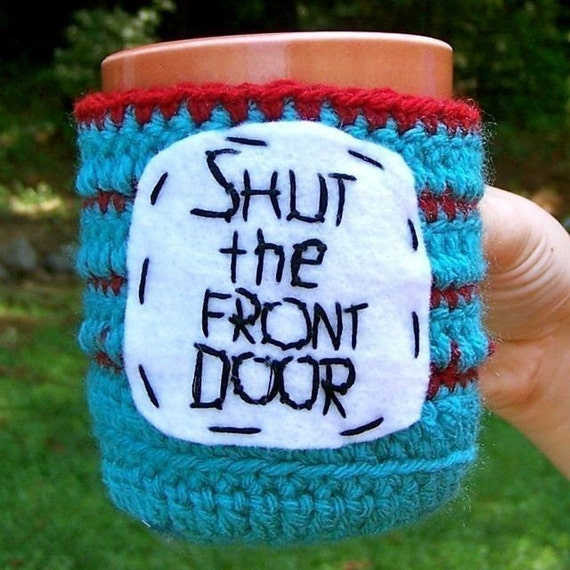 Meaning Of Shut The Front Door: Shut The Front Door Funny Coffee Mug Cozy Handmade