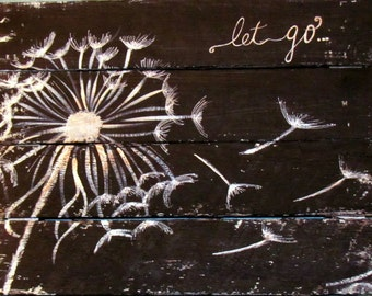 Let Go Distressed Pallet Sign Hand Painted Inspirational Home decor Black and White Dandelion