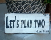 Let's play two -Ernie Banks -- distressed, wood, baseball sign, famous baseball quote, Chicago Cubs, mlb