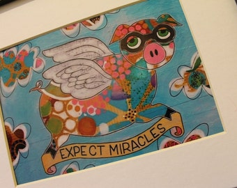 8 x 10 Expect Miracles flying pig print of mixed media art