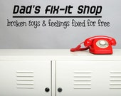 Vinyl Lettering -  Dad's Fix It Shop. Broken toys and feelings fixed for free - 1005