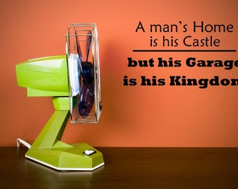 A man's home is his castle but his garage is his kingdom. -Wall art vinyl lettering decal sticker Design Divas -  1003