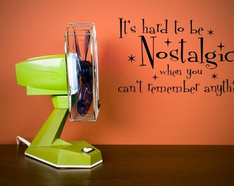 Vinyl Lettering -  It's hard to be nostalgic when you can't remember anything. - 1014