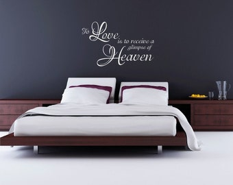 Vinyl Lettering Wall Decal - To love is to receive a glimpse of heaven - 1203