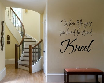 Vinyl Lettering Wall Decal- When life gets to hard to stand, Kneel. - 1703