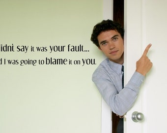 Vinyl Lettering - I didn't say it was your fault, I said I was going to blame it on you. - 1902