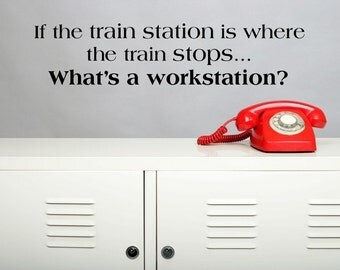 Vinyl Lettering Wall Decal - If the train station is where the train stops, What's a work station - 1901
