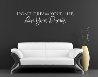 Don't dream you life, live your dreams -Vinyl Lettering Decal Design Divas Sticker, Wall Art Cling- 1611