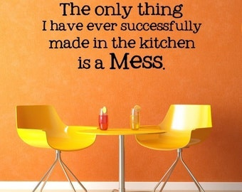 Vinyl Lettering Decal -  The only thing I have ever successfully made in the kitchen is a mess-1407