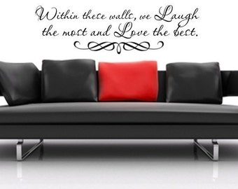 Vinyl Lettering Decal- Within these walls we laugh the most and love the best. - 1516