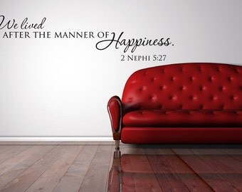 Vinyl Lettering Decal - We lived after the manner of Happiness - Religious Quote - 1712