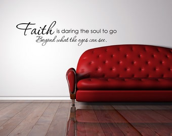 Vinyl Lettering Decal -  Faith is daring the soul to go beyond what the eyes can see - 1707