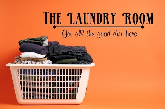 Vinyl Lettering --The laundry room.  Get all the good dirt here. - 1409