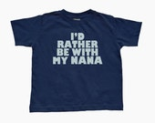 I'd Rather Be With My NANA Design on Navy Blue Toddler/Children's T-Shirt