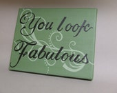 Art for the wall saying 'You Look Fabulous'