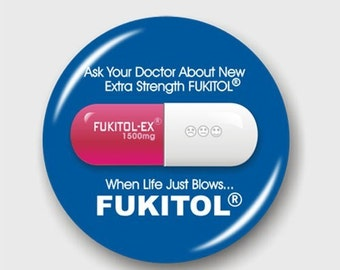 FUKITOL-EX Button, For When Life Just Blows. The little pink and white pill.