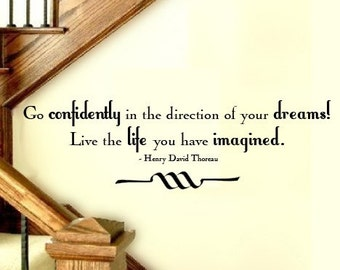 Wall Decal Go confidently in the direction of your dreams Live the Life you have imagined  HENRY DAVID THOREAU  Vinyl Wall Quote