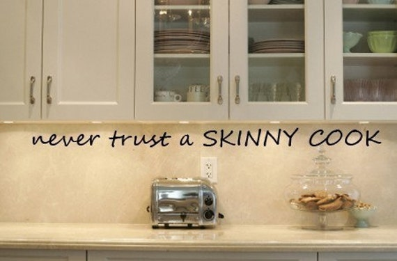 Never Trust a Skinny Cook  Vinyl Wall Decal