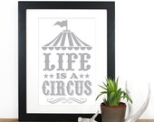 Life is a Circus Screenprint 12 x 19 in Pick your color