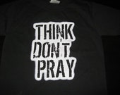 THINK DON'T PRAY Shirt