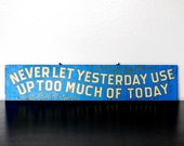 Vintage Never Let Yesterday Use Up Too Much Of Today Sign