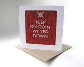 Keep On Goin' Wi'yed Down greeting card